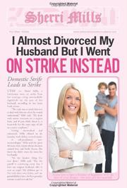 I ALMOST DIVORCED MY HUSBAND BUT I WENT ON STRIKE INSTEAD by Sherri  Mills