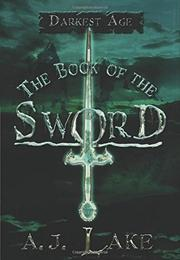 THE BOOK OF THE SWORD by A.J. Lake