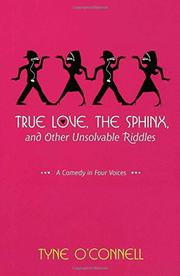 TRUE LOVE, THE SPHINX, AND OTHER UNSOLVABLE RIDDLES by Tyne O'Connell