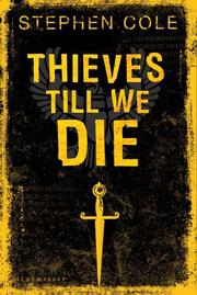 THIEVES TILL WE DIE by Stephen Cole