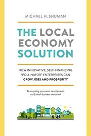 THE LOCAL ECONOMY SOLUTION by Michael H. Shuman