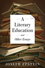 a literary education and other essays by joseph epstein kirkus  a literary education and other essays
