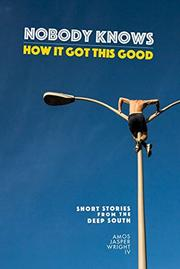 NOBODY KNOWS HOW IT GOT THIS GOOD by Amos Jasper  Wright