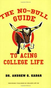 THE NO-BULL GUIDE TO ACING COLLEGE LIFE by Dr. Andrew G. Kadar
