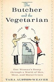 THE BUTCHER & THE VEGETARIAN by Tara Austen Weaver