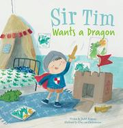 SIR TIM WANTS A DRAGON by Judith  Koppens