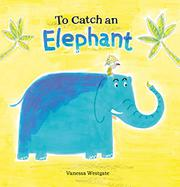 TO CATCH AN ELEPHANT by Vanessa Westgate