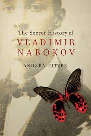 the secret history of vladimir nabokov by andrea pitzer kirkus  the secret history of vladimir nabokov by andrea pitzer
