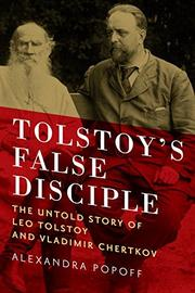 TOLSTOY'S FALSE DISCIPLE by Alexandra Popoff