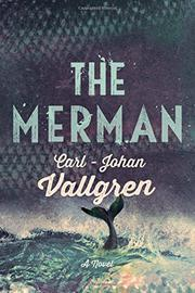 THE MERMAN by Carl-Johan Vallgren
