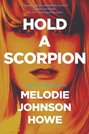 HOLD A SCORPION by Melodie Johnson Howe