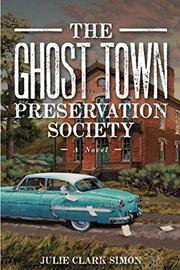 THE GHOST TOWN PRESERVATION SOCIETY by Julie Clark  Simon