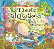 Cover art for SIR CHARLIE STINKY SOCKS AND THE REALLY BIG ADVENTURE