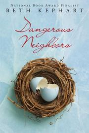 DANGEROUS NEIGHBORS by Beth Kephart