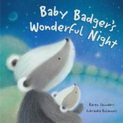 BABY BADGER'S WONDERFUL NIGHT by Karen  Saunders