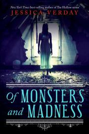 OF MONSTERS AND MADNESS by Jessica Verday