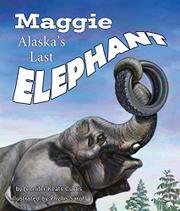 MAGGIE, ALASKA'S LAST ELEPHANT by Jennifer Keats Curtis