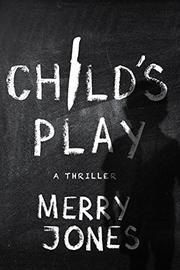 CHILD'S PLAY by Merry Jones