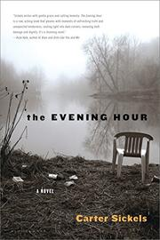 THE EVENING HOUR by A. Carter Sickels
