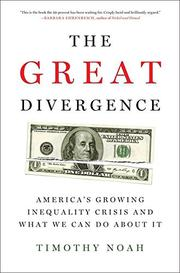 THE GREAT DIVERGENCE by Timothy Noah