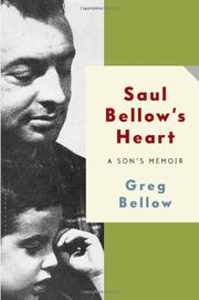 SAUL BELLOW'S HEART by Greg Bellow