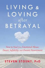 LIVING AND LOVING AFTER BETRAYAL by Steven Stosny