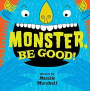 MONSTER, BE GOOD! by Natalie Marshall