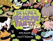 BELCHES, BURPS, AND FARTS—OH MY! by Artie Bennett