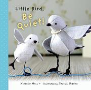 LITTLE BIRD, BE QUIET! by Kirsten Hall