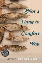 NOT A THING TO COMFORT YOU  by Emily Wortman-Wunder