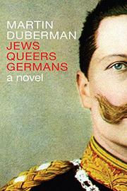 JEWS QUEERS GERMANS by Martin Duberman