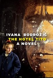 THE HOTEL TITO by Ivana  Bodrožic