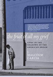THE FRUIT OF ALL MY GRIEF by J. Malcolm Garcia