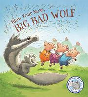 BLOW YOUR NOSE, BIG BAD WOLF! by Steve Smallman