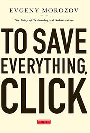 TO SAVE EVERYTHING, CLICK HERE by Evgeny Morozov