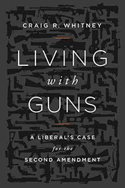 LIVING WITH GUNS by Craig R. Whitney