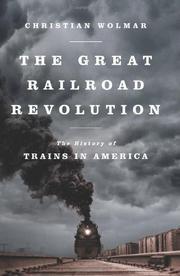 THE GREAT RAILROAD REVOLUTION by Christian Wolmar