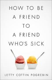 HOW TO BE A FRIEND TO A FRIEND WHO'S SICK by Letty Cottin Pogrebin