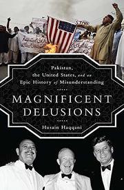 MAGNIFICENT DELUSIONS by Husain Haqqani