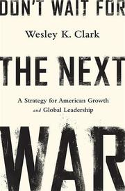 DON'T WAIT FOR THE NEXT WAR by Wesley K. Clark