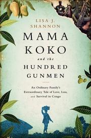 MAMA KOKO AND THE HUNDRED GUNMEN by Lisa J. Shannon