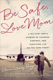 BE SAFE, LOVE MOM by Elaine Lowry Brye