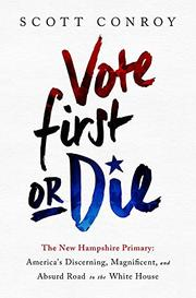 VOTE FIRST OR DIE by Scott  Conroy