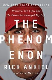 THE PHENOMENON by Rick Ankiel