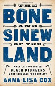 THE BONE AND SINEW OF THE LAND by Anna-Lisa Cox