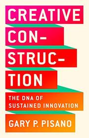 CREATIVE CONSTRUCTION by Gary P. Pisano