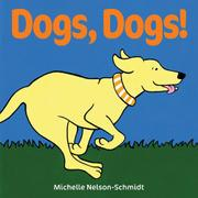 DOGS, DOGS! by Michelle Nelson-Schmidt