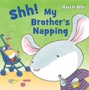SHH! MY BROTHER'S NAPPING by Ruth Ohi
