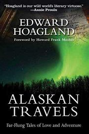 ALASKAN TRAVELS by Edward Hoagland