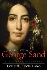 THE LAST LOVE OF GEORGE SAND by Evelyne Bloch-Dano